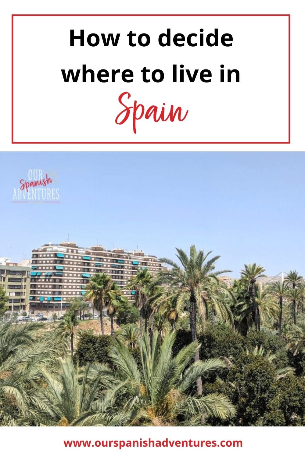 How to decide where to live in Spain | Our Spanish Adventures