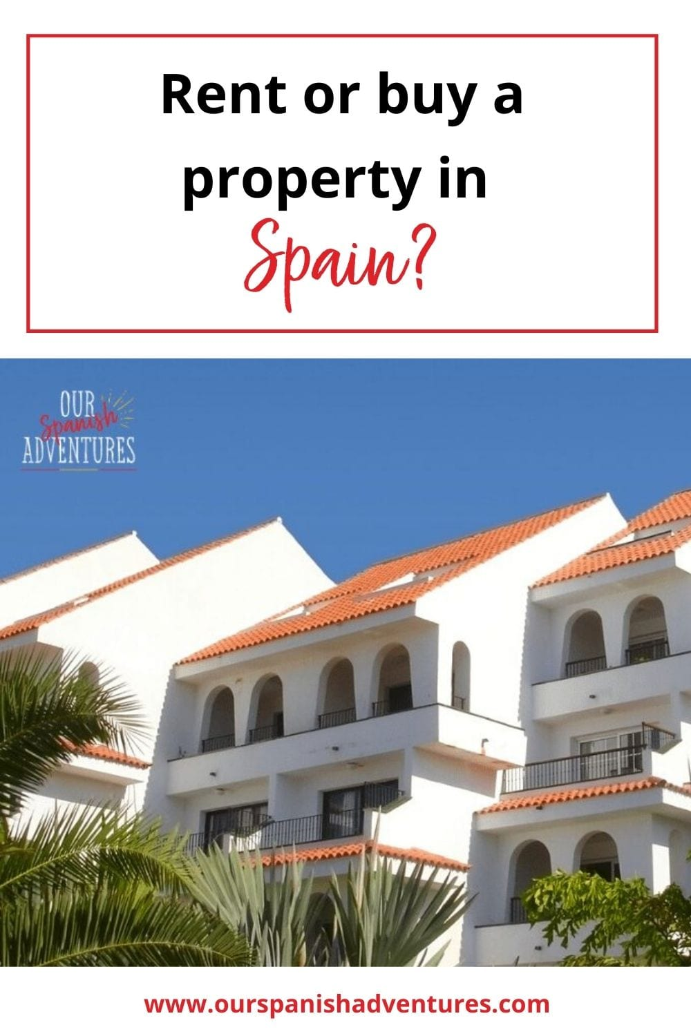 Should you rent or buy a property in Spain? | Our Spanish Adventures