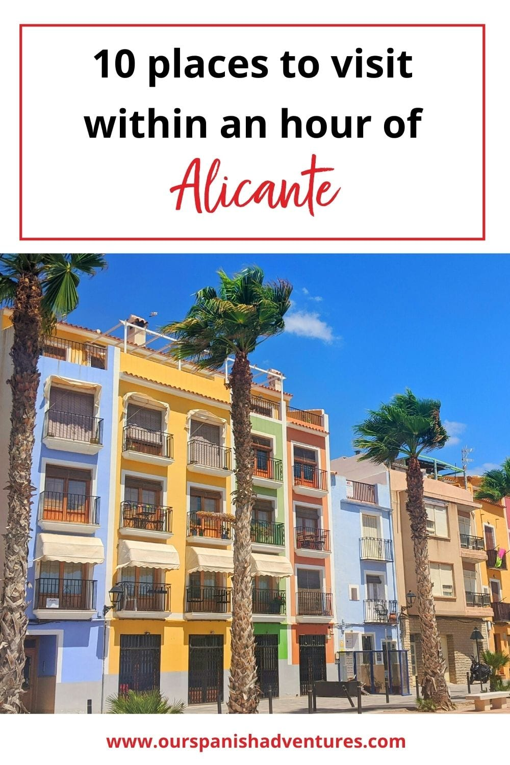 10 places to visit within an hour of Alicante | Our Spanish Adventures