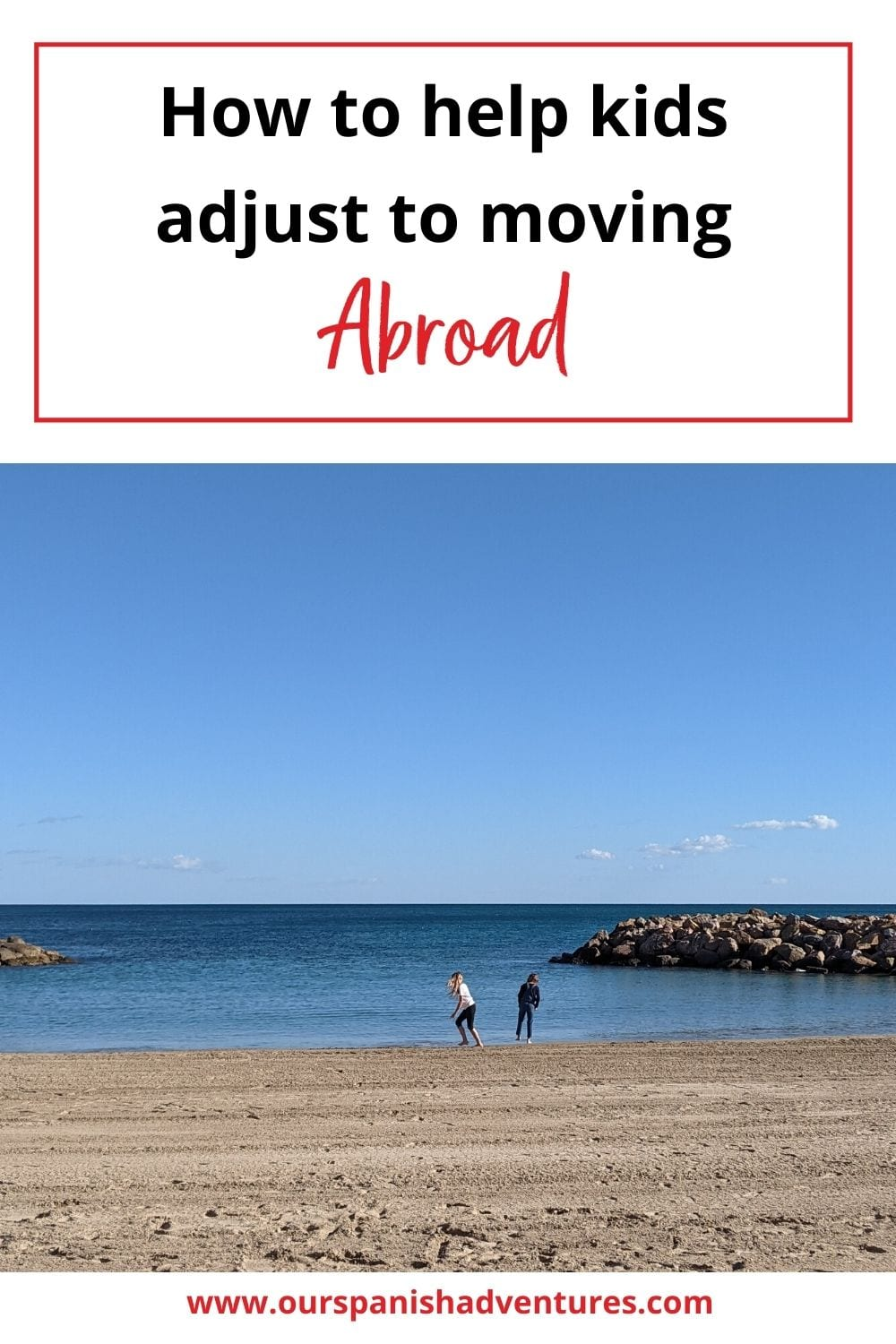How to help kids adjust to moving abroad | Our Spanish Adventures
